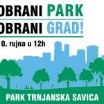 """Prosvjedni skup """"Obrani park, obrani Grad"""", subota, 10. 9. u 12 h, Park Trnjanska Savica"""